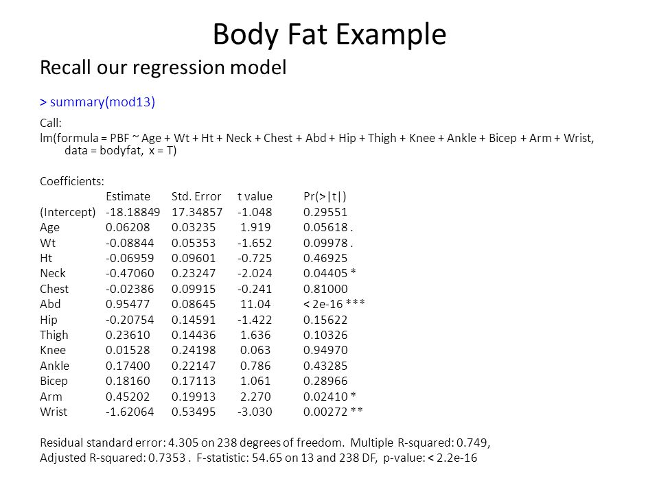 Body Fat Example Recall our regression model > summary(mod13) Call: