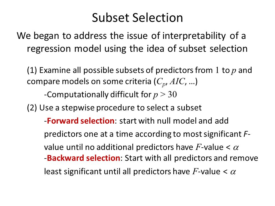 Subset Selection We began to address the issue of interpretability of a regression model using the idea of subset selection.