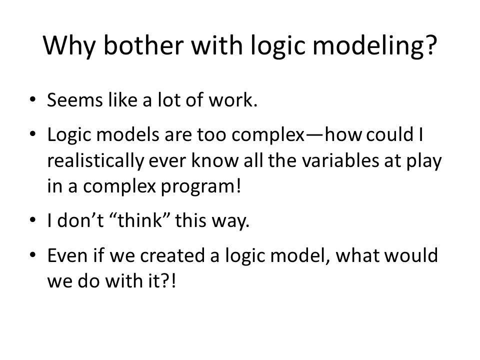Why bother with logic modeling