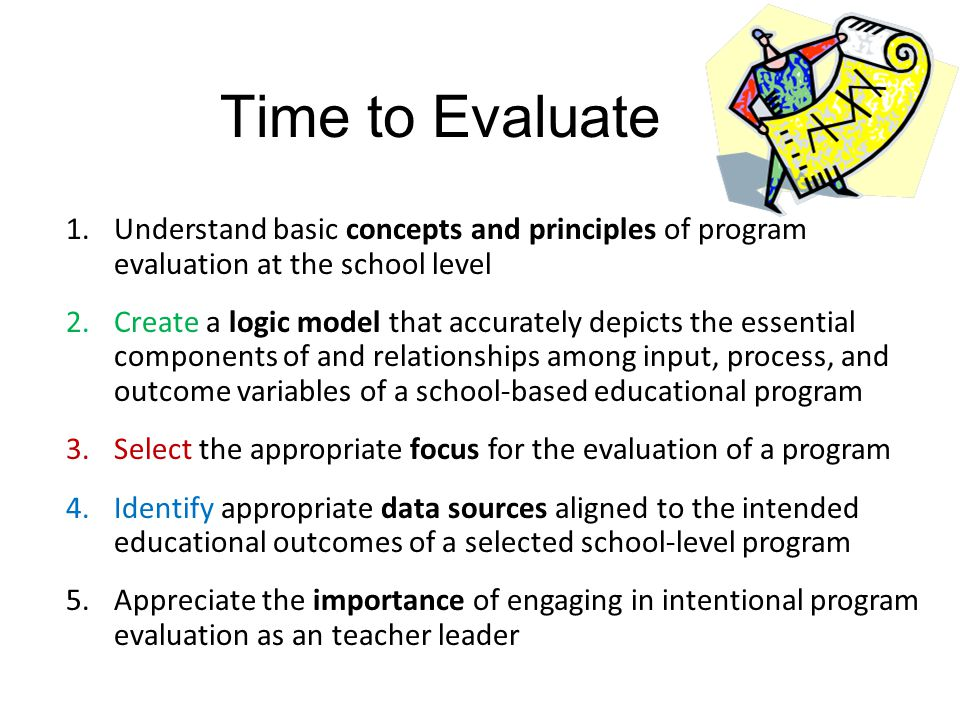 Time to Evaluate Understand basic concepts and principles of program evaluation at the school level.