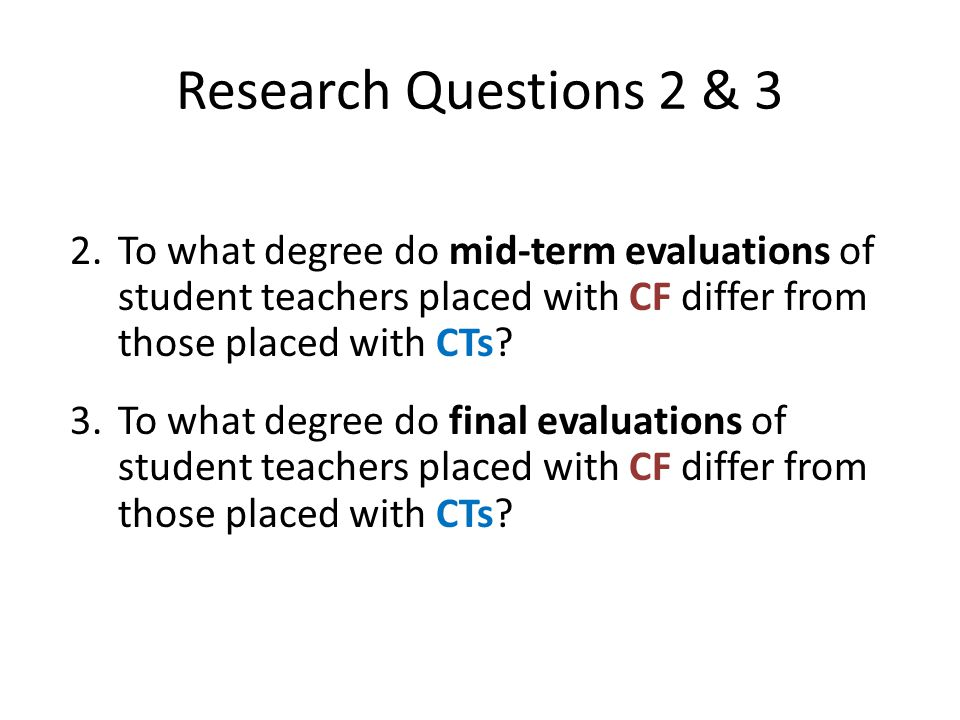 Research Questions 2 & 3 To what degree do mid-term evaluations of student teachers placed with CF differ from those placed with CTs