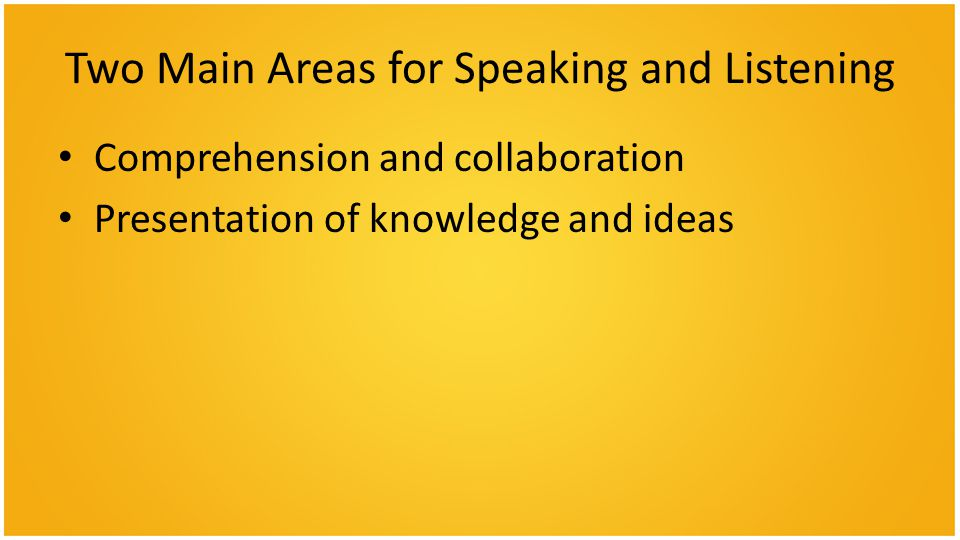 Two Main Areas for Speaking and Listening