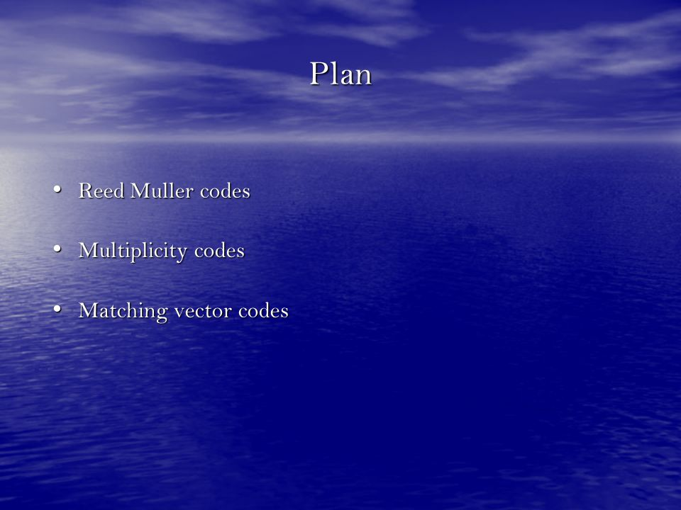 Plan Reed Muller codes Multiplicity codes Matching vector codes