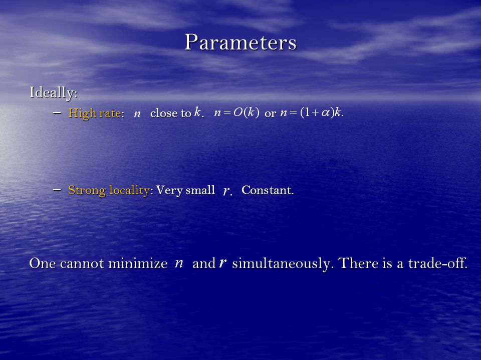 Parameters Ideally: High rate: close to . or. Strong locality: Very small Constant.