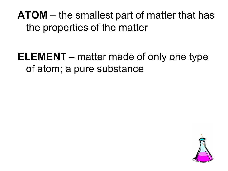 ATOM – the smallest part of matter that has the properties of the matter