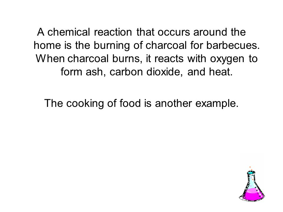 The cooking of food is another example.