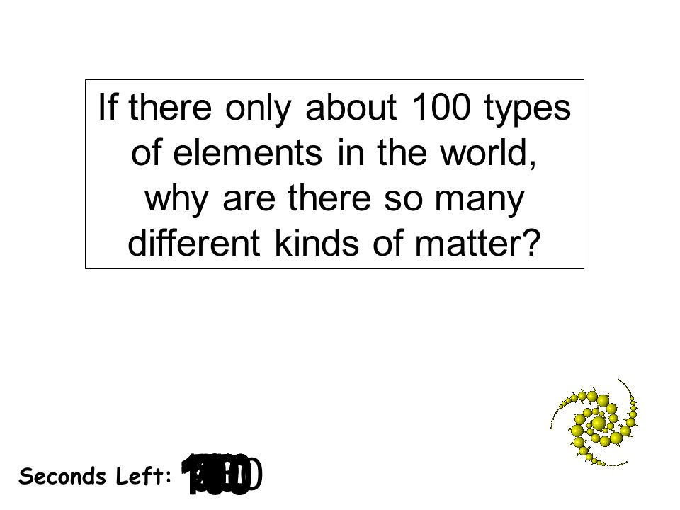If there only about 100 types of elements in the world, why are there so many different kinds of matter
