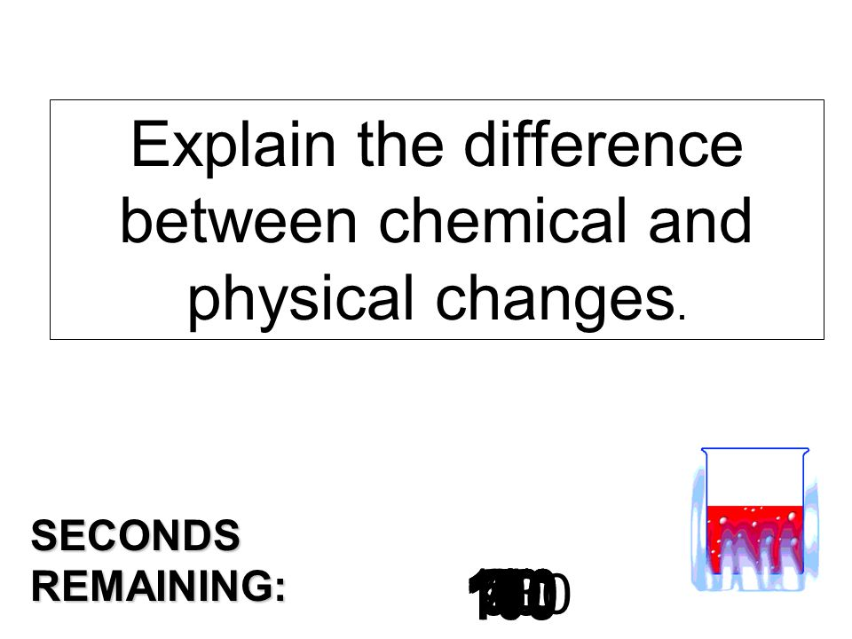 Explain the difference between chemical and physical changes.