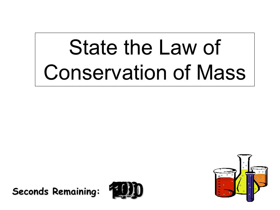 State the Law of Conservation of Mass