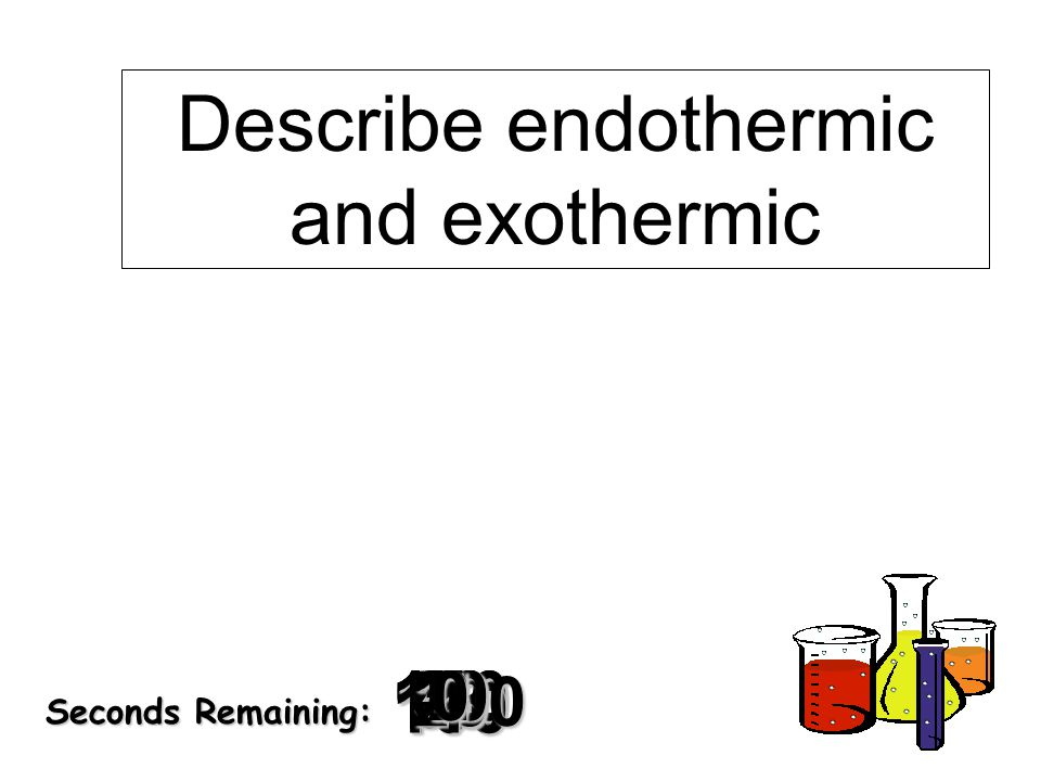 Describe endothermic and exothermic
