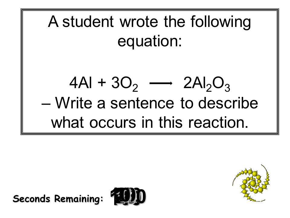A student wrote the following equation: 4Al + 3O2 2Al2O3