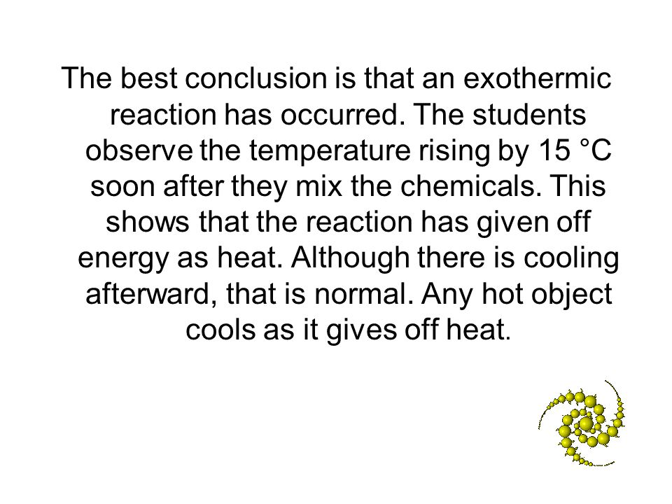 The best conclusion is that an exothermic reaction has occurred