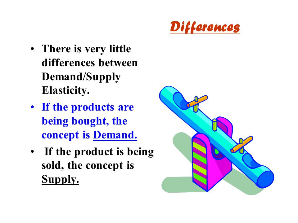 Differences There is very little differences between Demand/Supply Elasticity. If the products are being bought, the concept is Demand.