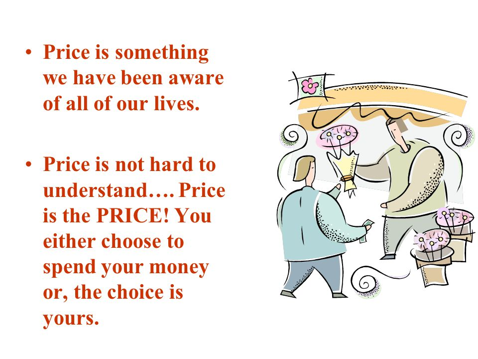 Price is something we have been aware of all of our lives.