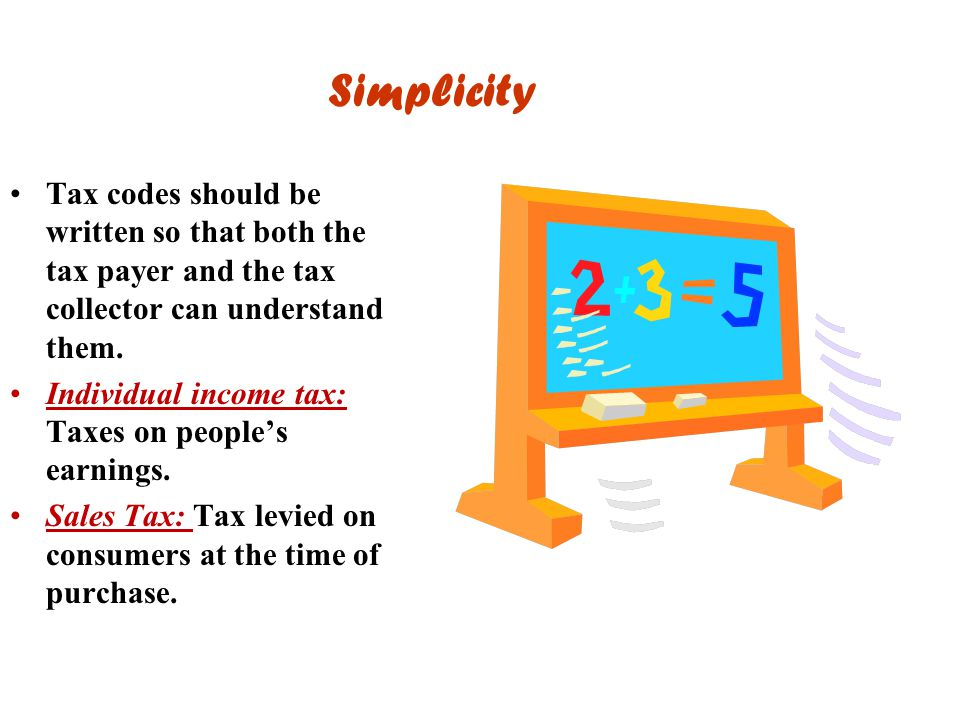 Simplicity Tax codes should be written so that both the tax payer and the tax collector can understand them.
