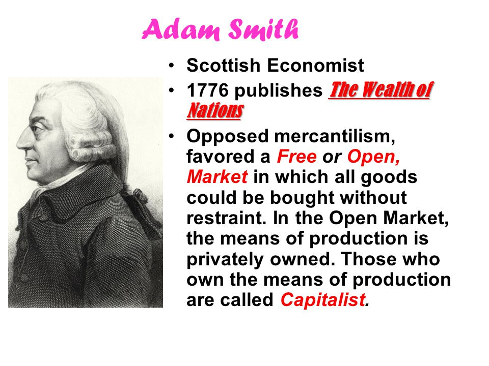 Adam Smith Scottish Economist 1776 publishes The Wealth of Nations