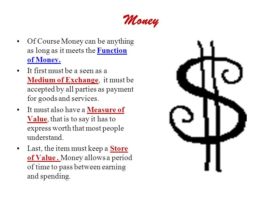 Money Of Course Money can be anything as long as it meets the Function of Money.