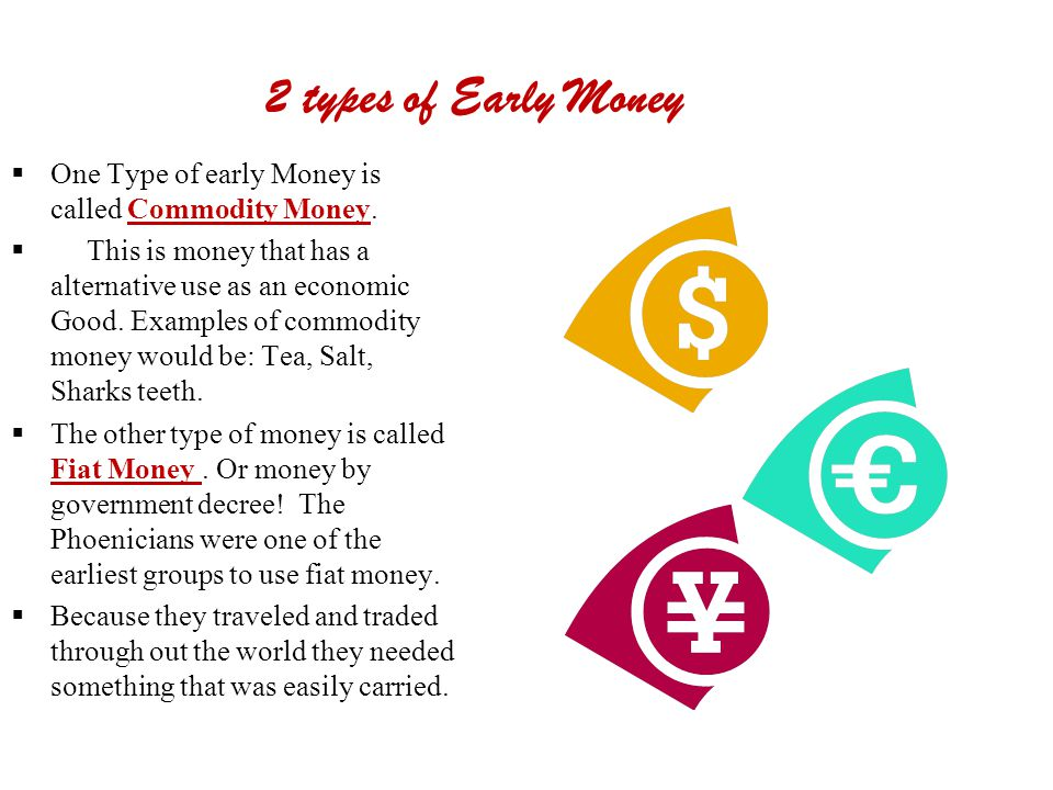 2 types of Early Money One Type of early Money is called Commodity Money.