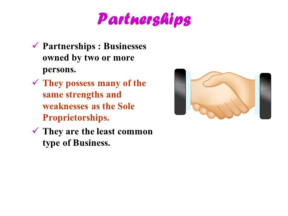 Partnerships Partnerships : Businesses owned by two or more persons.