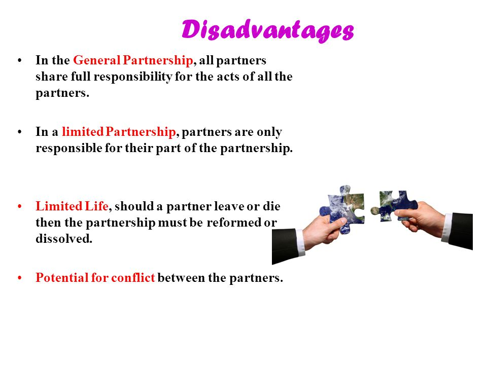Disadvantages In the General Partnership, all partners share full responsibility for the acts of all the partners.