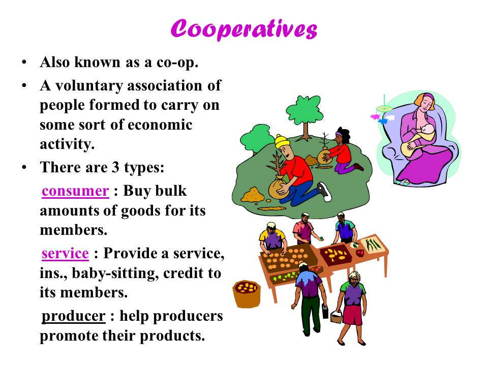 Cooperatives Also known as a co-op.