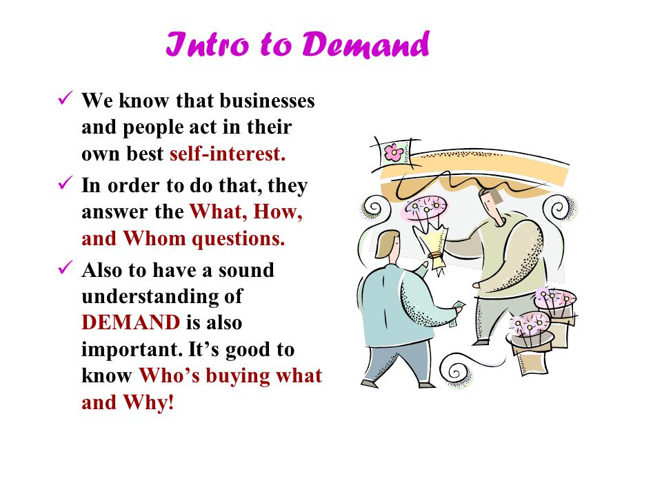 Intro to Demand We know that businesses and people act in their own best self-interest.