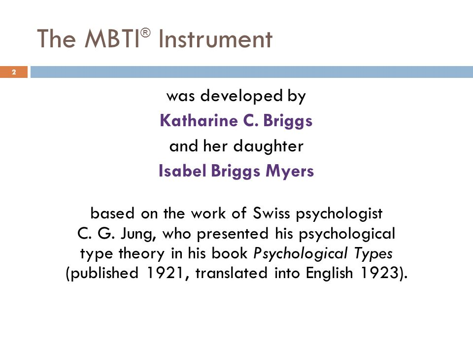 The MBTI® Instrument was developed by Katharine C. Briggs