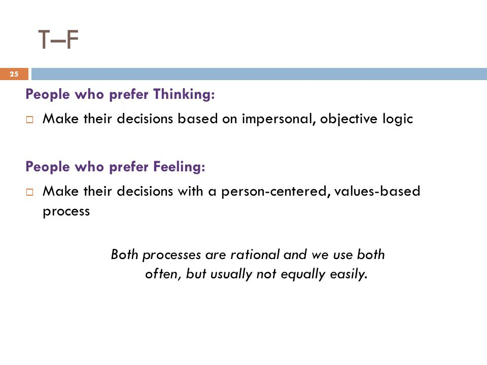 T–F People who prefer Thinking: