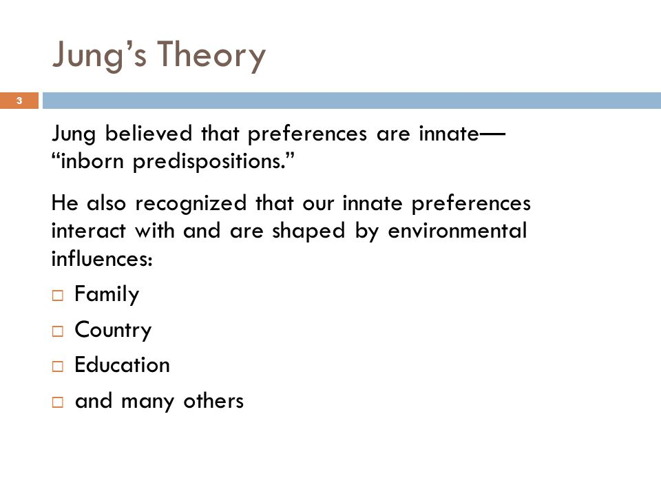 Jung's Theory Jung believed that preferences are innate—