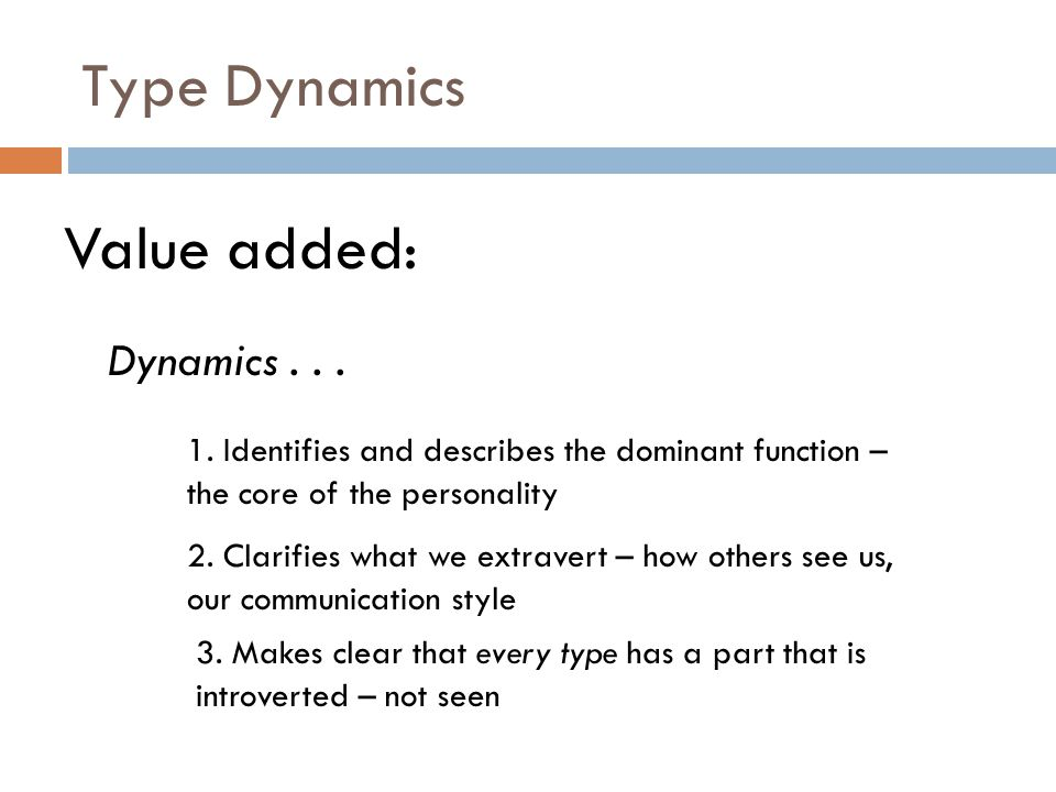 Type Dynamics Value added: Dynamics . . .