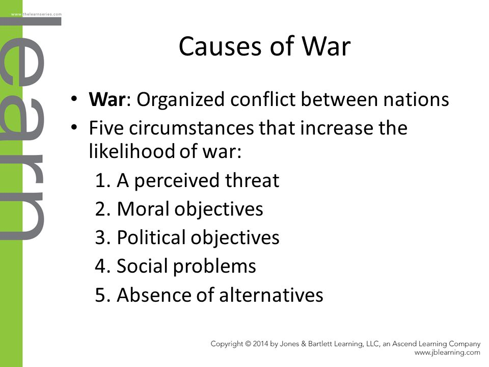 Causes of War War: Organized conflict between nations