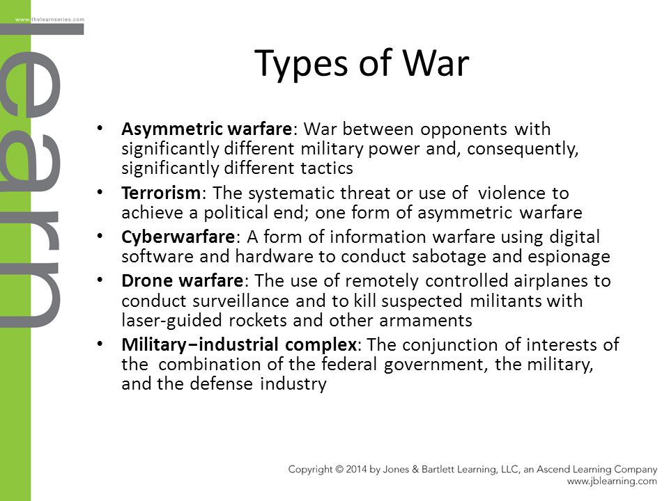 Types of War Asymmetric warfare: War between opponents with significantly different military power and, consequently, significantly different tactics.