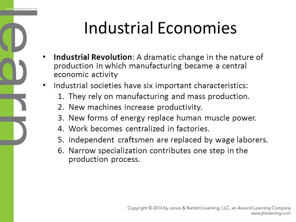 Industrial Economies Industrial Revolution: A dramatic change in the nature of production in which manufacturing became a central economic activity.