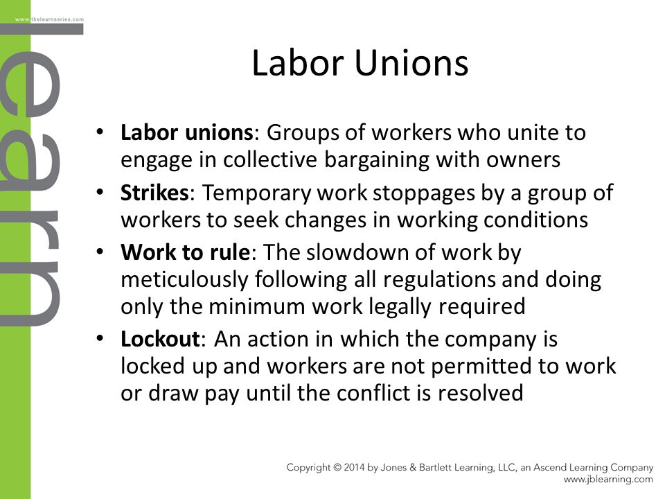 Labor Unions Labor unions: Groups of workers who unite to engage in collective bargaining with owners.