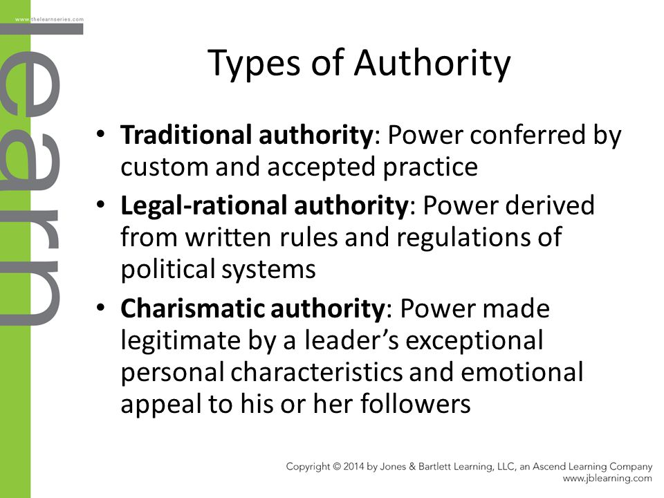 Types of Authority Traditional authority: Power conferred by custom and accepted practice.