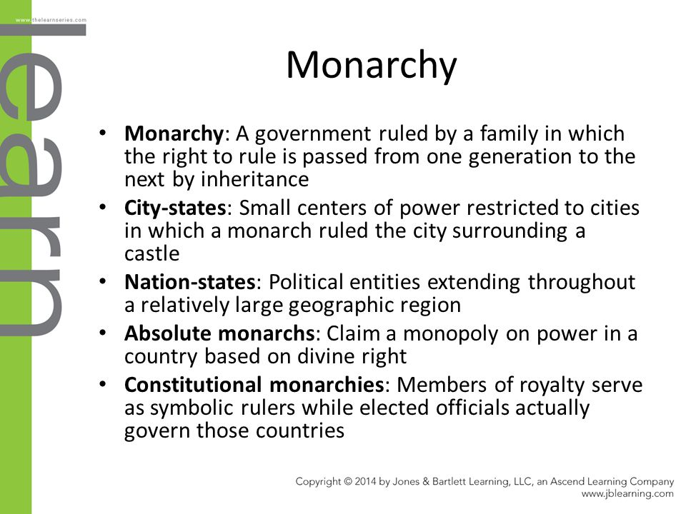 Monarchy Monarchy: A government ruled by a family in which the right to rule is passed from one generation to the next by inheritance.