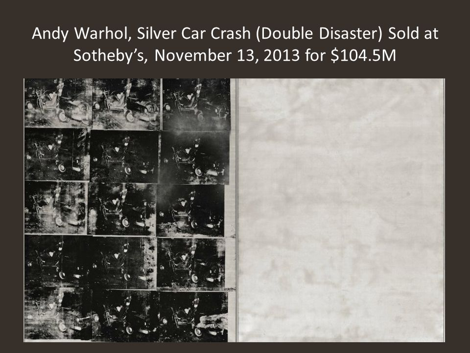 Andy Warhol, Silver Car Crash (Double Disaster) Sold at Sotheby's, November 13, 2013 for $104.5M