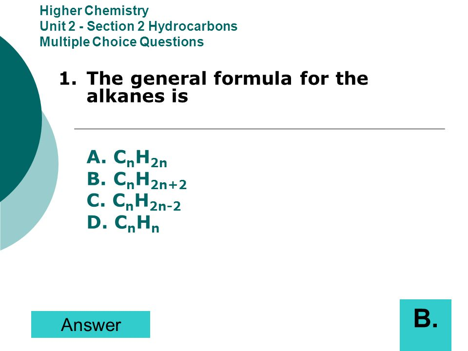 B. 1. The general formula for the alkanes is B. CnH2n+2 C. CnH2n-2