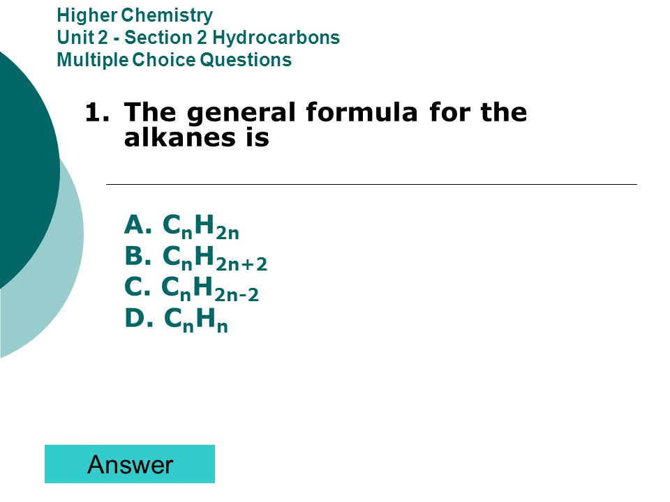 1. The general formula for the alkanes is