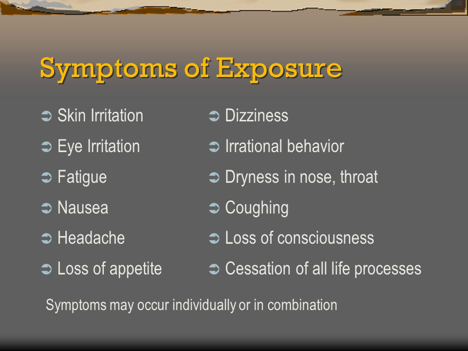 Symptoms of Exposure Skin Irritation Eye Irritation Fatigue Nausea