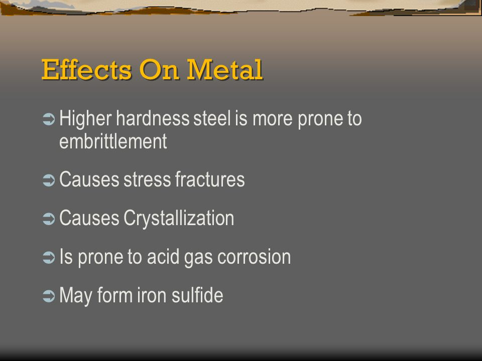 Effects On Metal Higher hardness steel is more prone to embrittlement