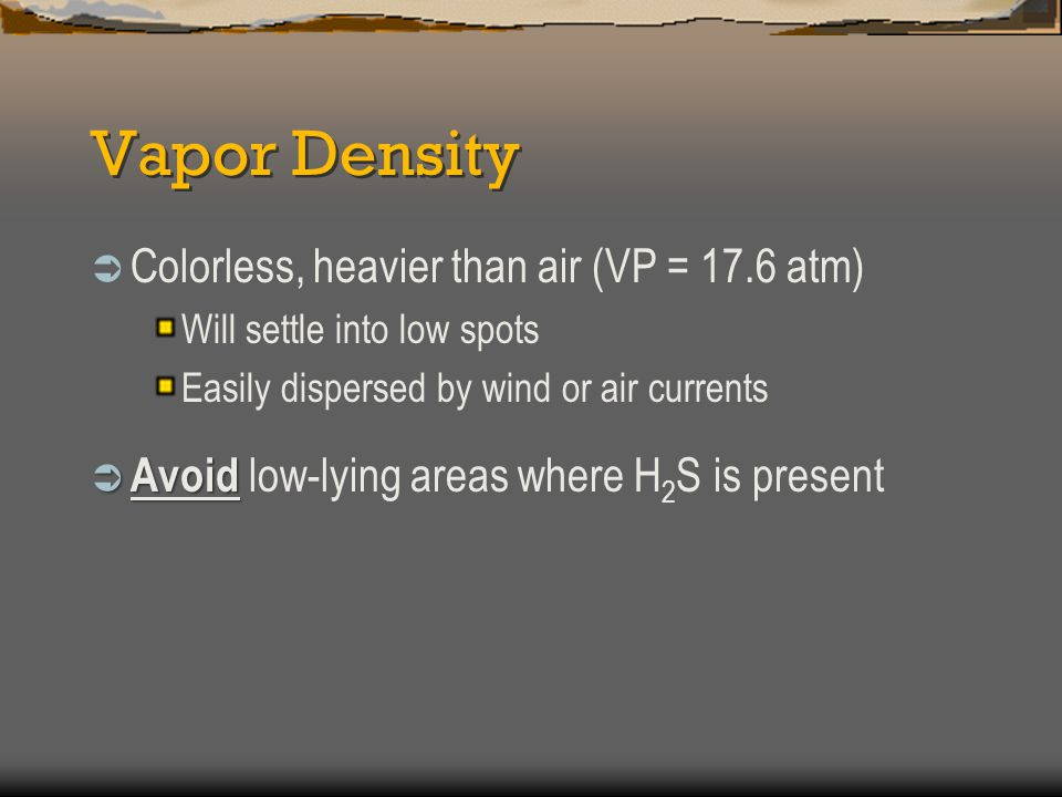 Vapor Density Colorless, heavier than air (VP = 17.6 atm)