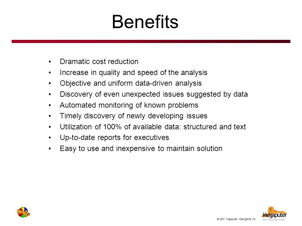 Benefits Dramatic cost reduction