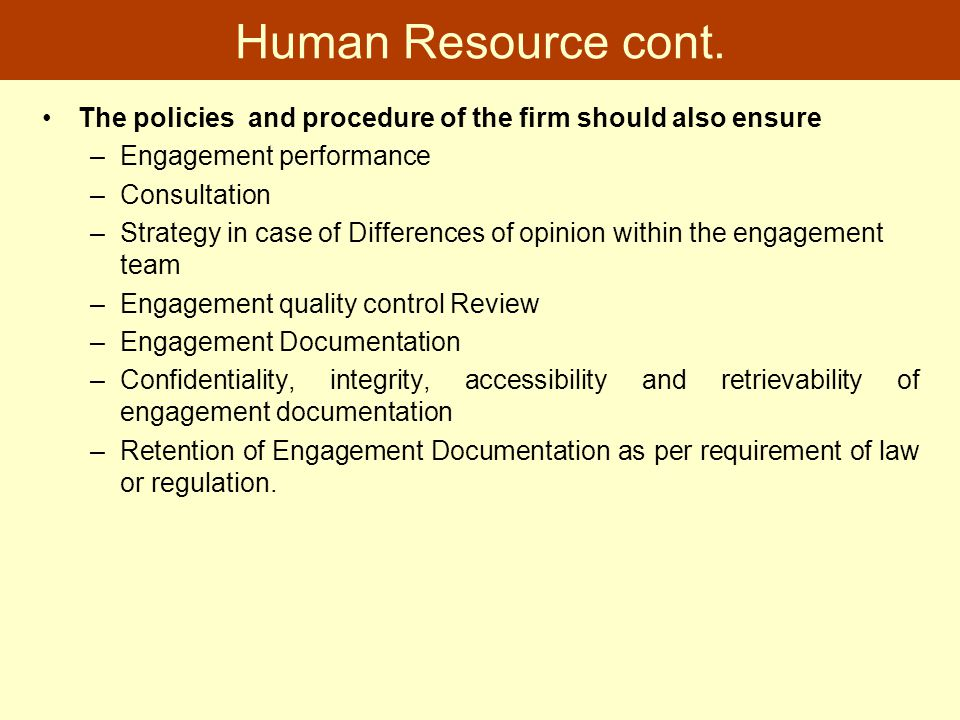Human Resource cont. The policies and procedure of the firm should also ensure. Engagement performance.