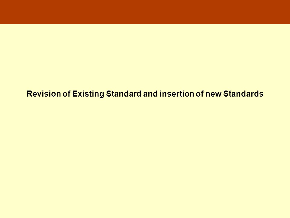 Revision of Existing Standard and insertion of new Standards