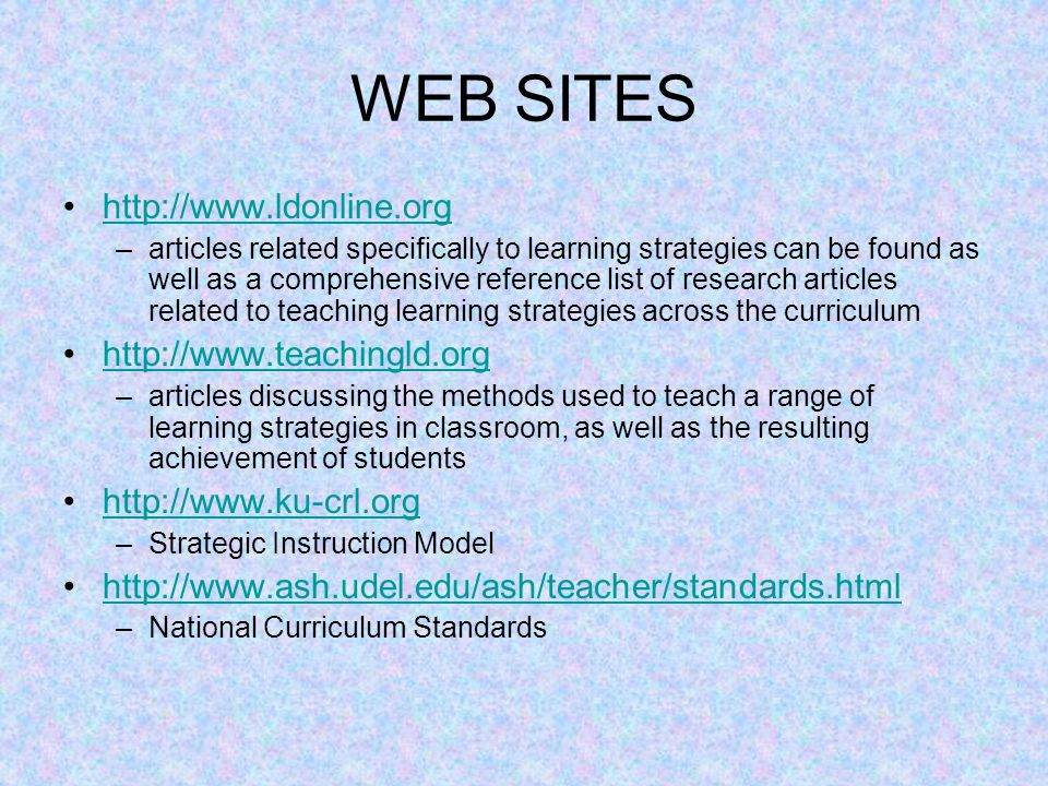WEB SITES http://www.ldonline.org http://www.teachingld.org