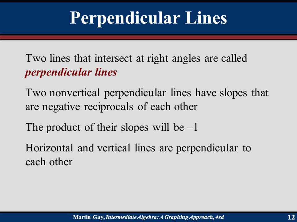 Perpendicular Lines Two lines that intersect at right angles are called perpendicular lines.