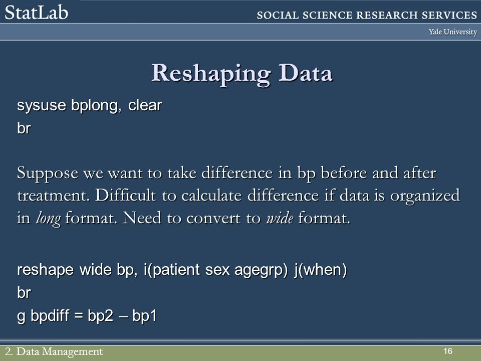Reshaping Data sysuse bplong, clear. br.