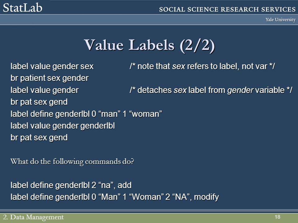 Value Labels (2/2) label value gender sex /* note that sex refers to label, not var */ br patient sex gender.