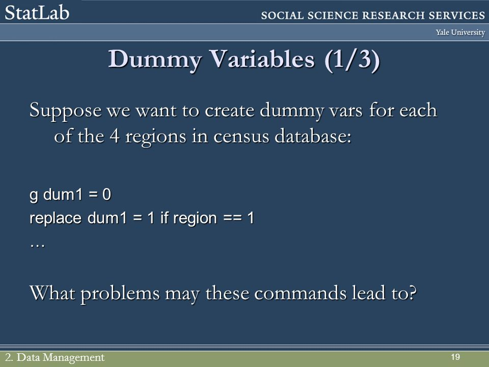 Dummy Variables (1/3) Suppose we want to create dummy vars for each of the 4 regions in census database: